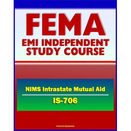 21st Century FEMA Study Course: National Incident Management System (NIMS) Intrastate Mutual Aid (IS-706) - Emergency Responders, HSPD-5, MABAS, EBAC, Lessons Learned from Hurricane Katrina - eBook