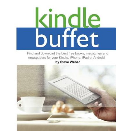 Kindle Buffet : Find and Download the Best Free Books, Magazines and Newspapers for Your Kindle, iPhone, iPad or