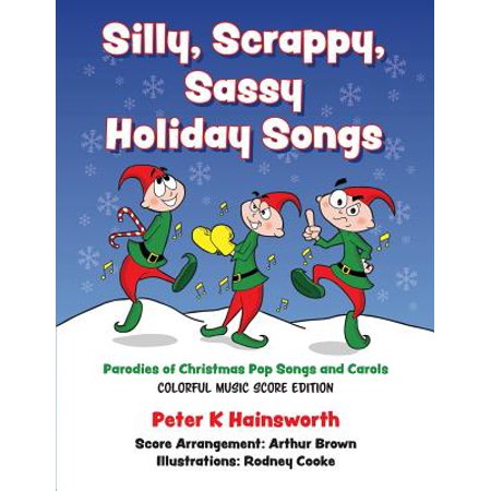 Silly, Scrappy, Sassy Holiday Songs-SC : Parodies of Christmas Pop Songs and Carols ()