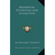 Mesmerism, Hypnotism and Suggestion