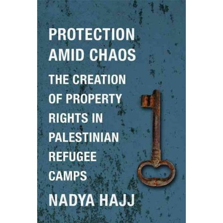 Protection Amid Chaos  The Creation Of Property Rights In Palestinian Refugee Camps