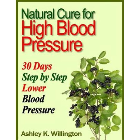 Natural Cure for High Blood Pressure: 30 Days Step By Step Lower Blood Pressure -