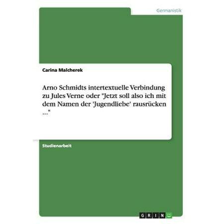 Arno Schmidts Intertextuelle Verbindung Zu Jules Verne Oder Jetzt Soll Also Ich Mit Dem Namen Der 'Jugendliebe' Rausrucken ... (Jetzt Ti)