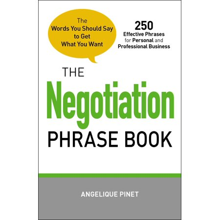 The Negotiation Phrase Book : The Words You Should Say to Get What You
