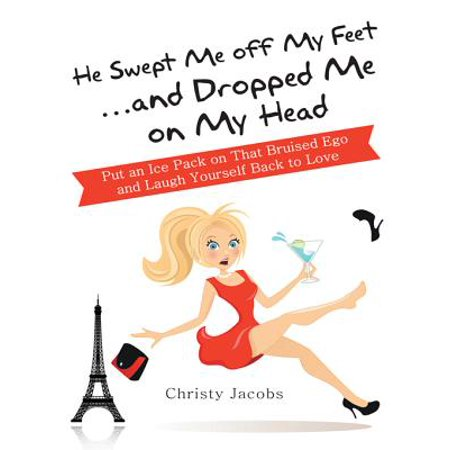 He Swept Me off My Feet … and Dropped Me on My Head -