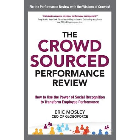 The Crowdsourced Performance Review: How to Use the Power of Social Recognition to Transform Employee Performance (Hardcover)