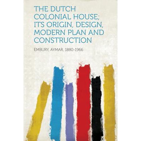 The Dutch Colonial House; Its Origin, Design, Modern Plan and