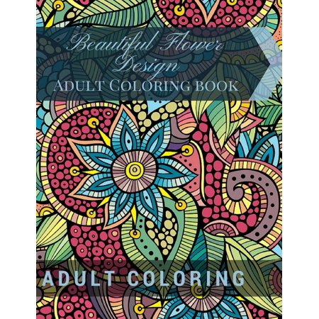 Beautiful Flower Design Adult Coloring Book: Beautiful Patterns & Designs Adult Coloring Books - Pattern Coloring Books