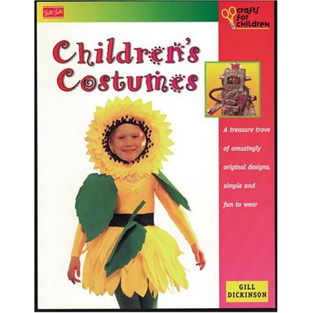 Children's Costumes: A Treasure Trove of Amazingly Original Desings - Simple to Make and Fun to Wear - Simple Costume