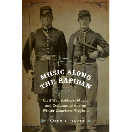 Music Along the Rapidan : Civil War Soldiers, Music, and Community during Winter Quarters, (Flag Of Virginia During The Civil War)