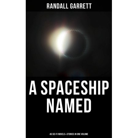 A Spaceship Named: 45 Sci-Fi Novels & Stories in One Volume -