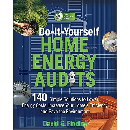 Do-It-Yourself Home Energy Audits : 140 Simple Solutions to Lower Energy Costs, Increase Your Home