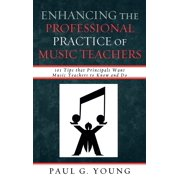 Enhancing the Professional Practice of Music Teachers: 101 Tips That Principals Want Music Teachers to Know and Do (Hardcover)