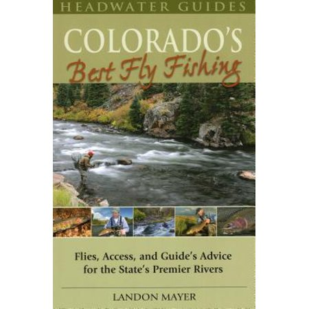 Colorado's Best Fly Fishing : Flies, Access, and Guides' Advice for the State's Premier