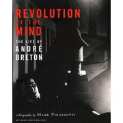 Revolution of the Mind : The Life of Andre Breton (Revised, Updated)