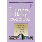 Encountering the Healing Power of God : Volume VI