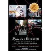 Dystopia and Education : Insights Into Theory, Praxis, and Policy in an Age of Utopia-Gone-Wrong