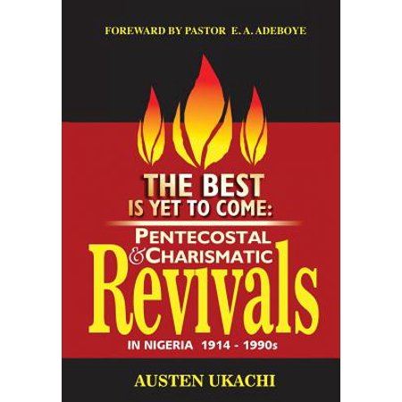 The Best Is Yet To Come  Pentecostal And Charismatic Revivals In Nigeria From 1914 To 1990S