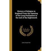 History of Religion in England from the Opening of the Long Parliament to the End of the Eighteenth Hardcover