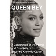 Queen Bey : A Celebration of the Power and Creativity of Beyoncé Knowles-Carter
