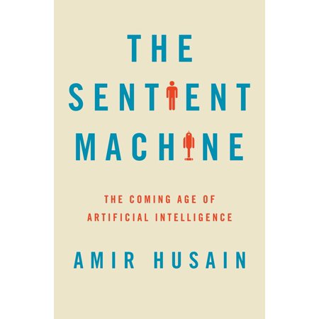 The Sentient Machine : The Coming Age of Artificial