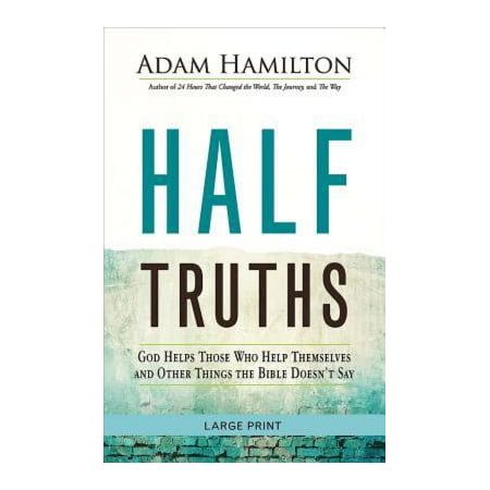 Half Truths [large Print] : God Helps Those Who Help Themselves and Other Things the Bible Doesn't