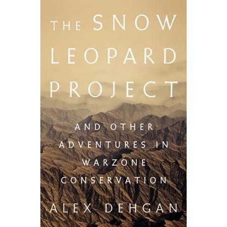 The Snow Leopard Project : And Other Adventures in Warzone Conservation - Snow Leopards For Kids