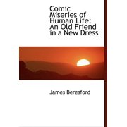 Comic Miseries of Human Life : An Old Friend in a New Dress (Large Print Edition)
