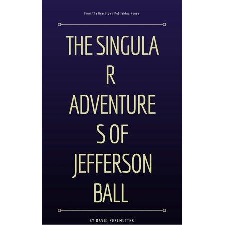 Jefferson Ball - The Singular Adventures of Jefferson Ball - eBook