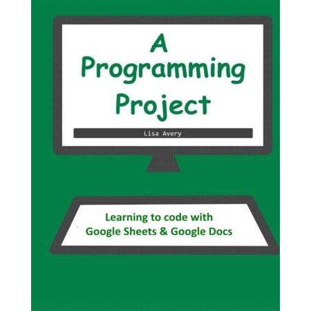 A Programming Project  Learning To Code With Google Sheets   Docs