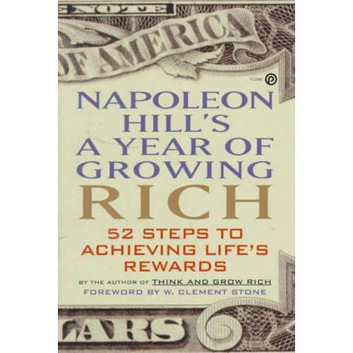 Napoleon Hill's a Year of Growing Rich: Fifty-Two Steps to Achieving Life's Rewards