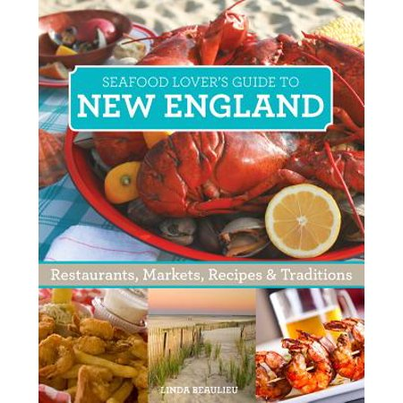 Seafood Lover's New England : Restaurants, Markets, Recipes & Traditions