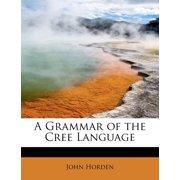 A Grammar of the Cree Language