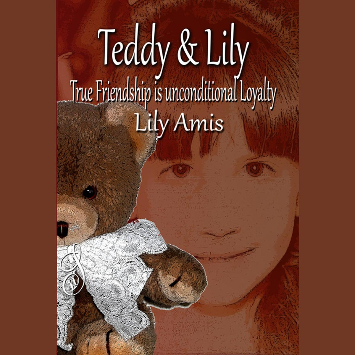 Teddy & Lily - True Friendship is Unconditional Loyalty - Audiobook
