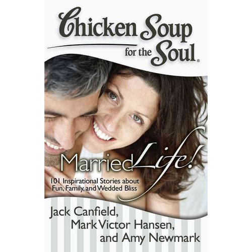 Chicken Soup for the Soul Married Life!: 101 Inspirational Stories About Fun, Family, and Wedded Bliss