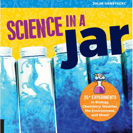 Science in a Jar : 35+ Experiments in Biology, Chemistry, Weather, the Environment, and More! - Halloween Experiments In Chemistry