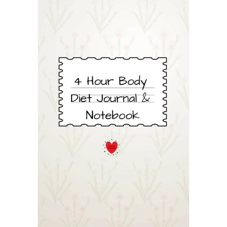 4 Hour Body Diet Journal & Notebook : 4 Months, 120 Lined Journaling & Notepad Pages & Journaling - Track Your Dieting Results - 6