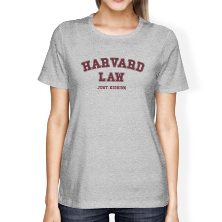 Women's Funny Harvard Law Just Kidding Gray T-Shirts Cute Back To School Tee