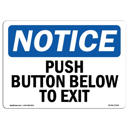 OSHA Notice Sign - Push Button Below To Exit | Choose from: Aluminum, Rigid Plastic or Vinyl Label Decal | Protect Your Business, Construction Site, Warehouse & Shop Area | - Exit Decal
