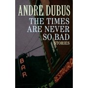 The Times Are Never So Bad - eBook