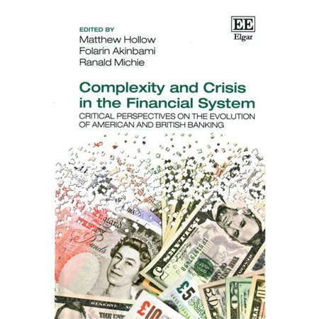 Complexity And Crisis In The Financial System  Critical Perspectives On The Evolution Of American And British Banking