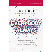 Everybody, Always Study Guide: Becoming Love in a World Full of Setbacks and Difficult People (Paperback)