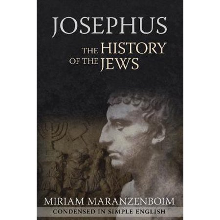 Josephus : The History of the Jews Condensed in Simple English