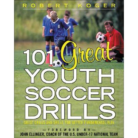 Youth Soccer Drills Games (101 Great Youth Soccer Drills : Skills and Drills for Better Fundamental Play )