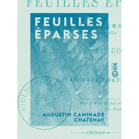 Feuilles éparses - Suivies de Marie Salmon, comédie-vaudeville et de Gonzalve de Cordoue, tragédie - eBook ()