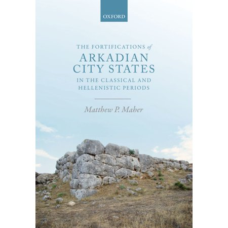 The Fortifications of Arkadian City States in the Classical and Hellenistic Periods - (The Hellenistic Period Followed The Reign Of)