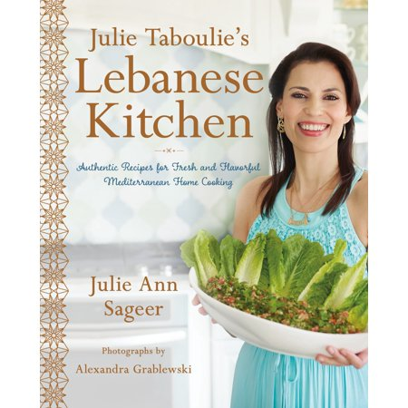 Julie Taboulie's Lebanese Kitchen : Authentic Recipes for Fresh and Flavorful Mediterranean Home Cooking
