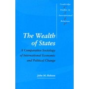 The Wealth of States : A Comparative Sociology of International Economic and Political Change