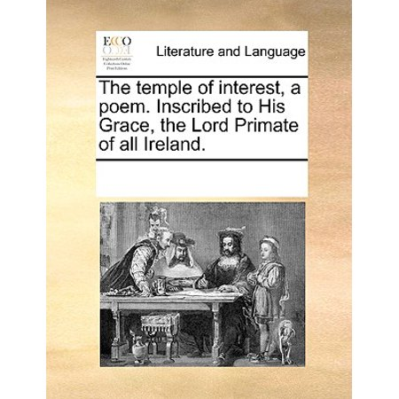 The Temple of Interest, a Poem. Inscribed to His Grace, the Lord Primate of All