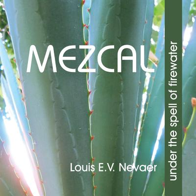 Mezcal : Under the Spell of Firewater